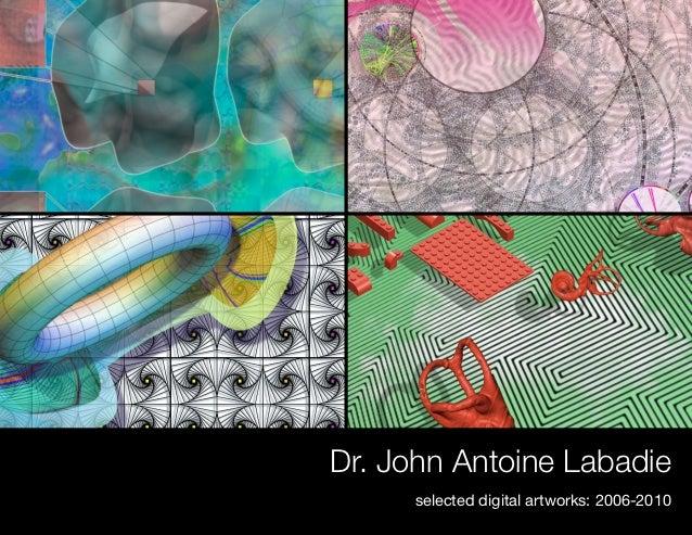 Dr. John Antoine Labadie     selected digital artworks: 2006-2010