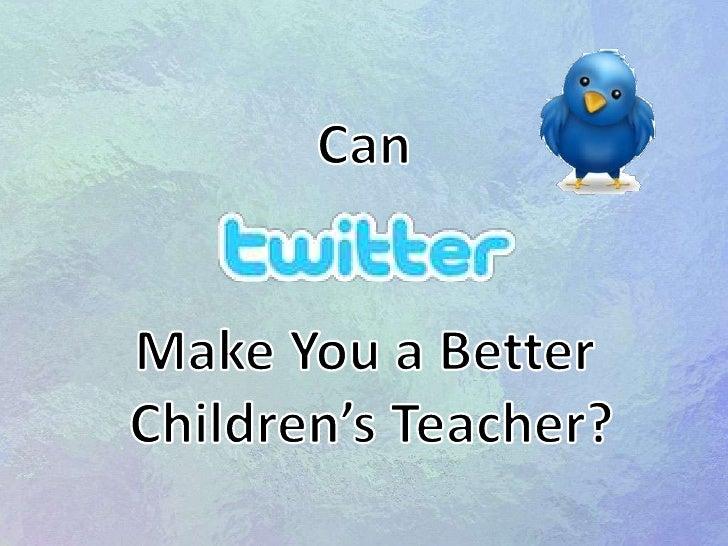 Can Twitter Make You a Better Children's Teacher?