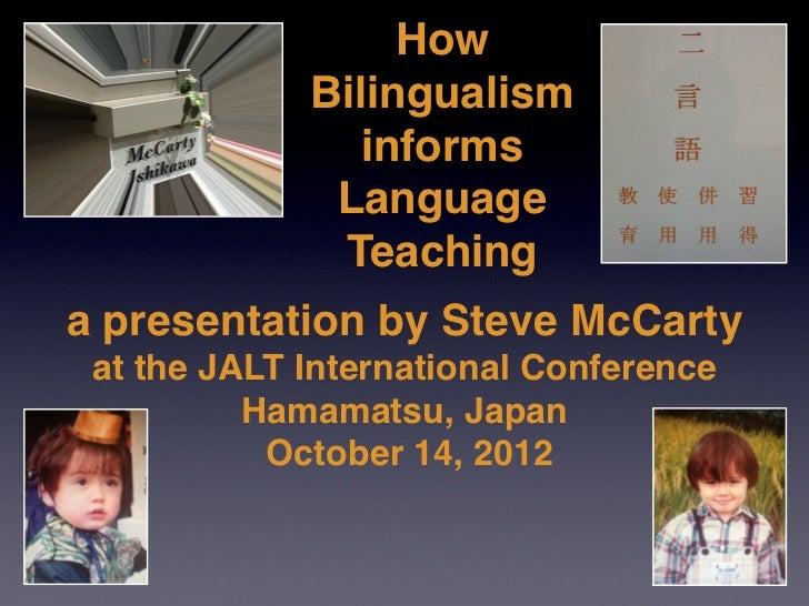 How             Bilingualism               informs               Language              Teachinga presentation by Steve McC...