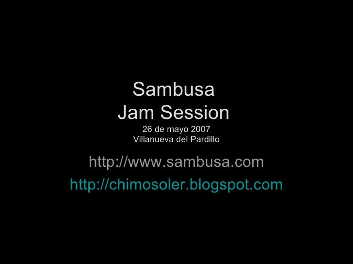 Sambusa  Jam Session  26 de mayo 2007 Villanueva del Pardillo http://www.sambusa.com http://chimosoler.blogspot.com