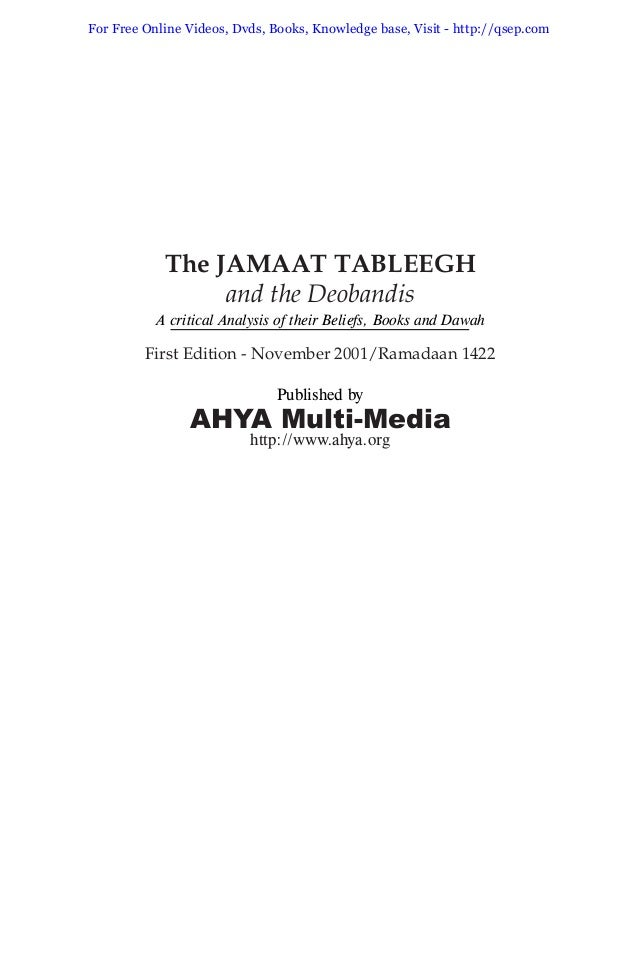 Published by AHYA Multi-Media hhttp://www.ahya.org The JAMAAT TABLEEGH and the Deobandis A critical Analysis of their Beli...