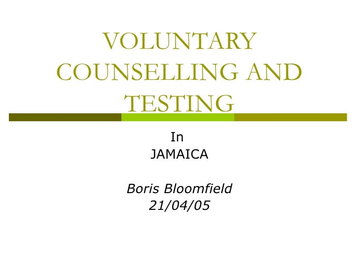 VOLUNTARY COUNSELLING AND TESTING In  JAMAICA Boris Bloomfield 21/04/05