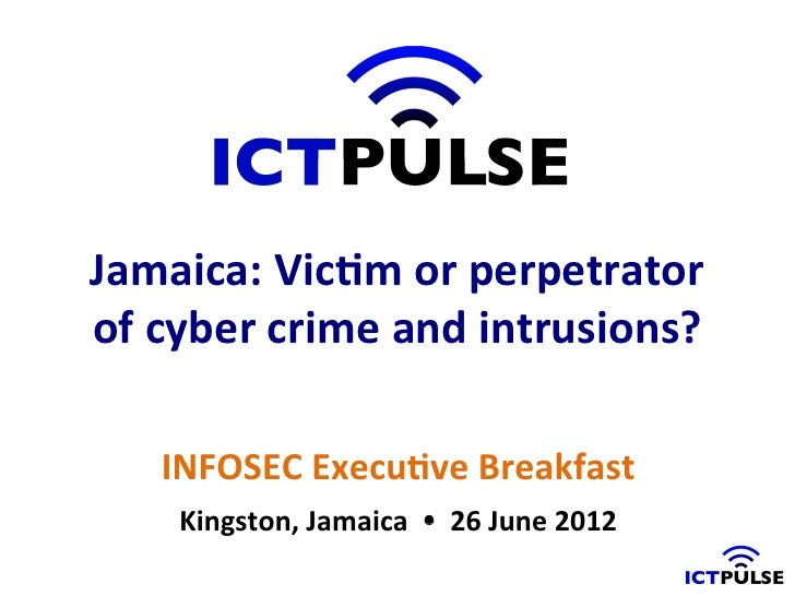 Jamaica: victim or perpetrator of cyber crime and intrusions (final)
