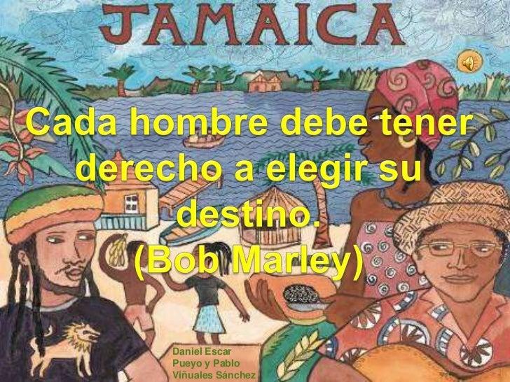 Cada hombre debe tener derecho a elegir su destino.<br />(Bob Marley) <br />Daniel Escar Pueyo y Pablo Viñuales Sánchez<br />