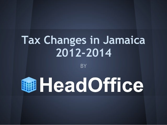 Tax Changes in Jamaica 2012-2014 BY