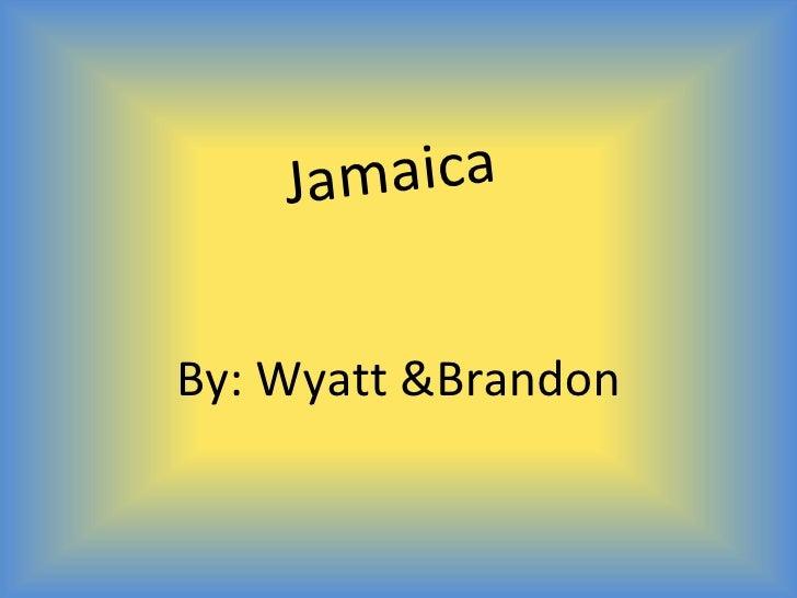 Ja maicaBy: Wyatt &Brandon