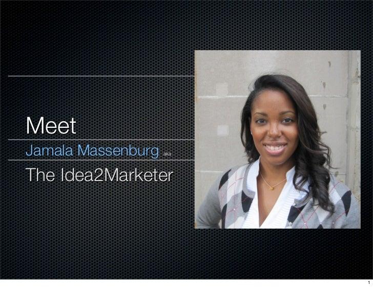 MeetJamala Massenburg   akaThe Idea2Marketer                          1