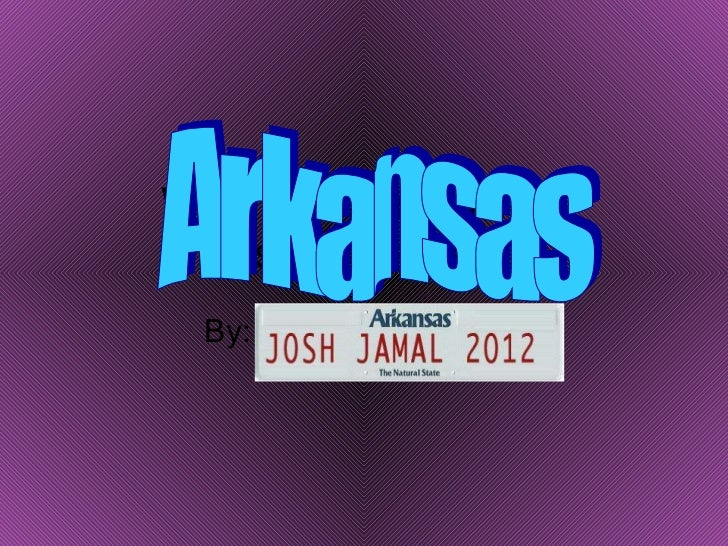 Why you should visit (state name) By: Jamal and Joshua Arkansas