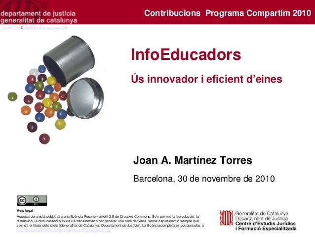 InfoEducadors Ús innovador i eficient d'eines Joan A. Martínez Torres Barcelona, 30 de novembre de 2010 Avís legal Aquesta...