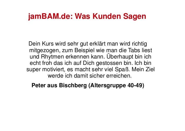 jamBAM.de: Was Kunden Sagen    Dein Kurs wird sehr gut erklärt man wird richtig  mitgezogen, zum Beispiel wie man die Tabs...
