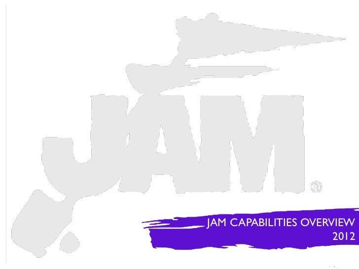 JAM CAPABILITIES OVERVIEW                      2012