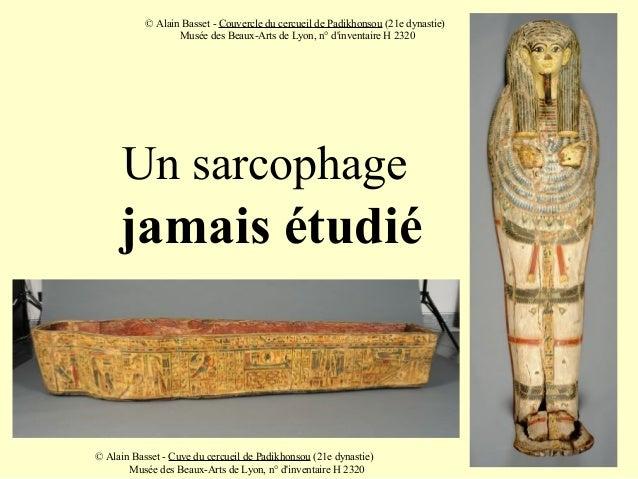 Un sarcophage jamais étudié © Alain Basset - Cuve du cercueil de Padikhonsou (21e dynastie) Musée des Beaux-Arts de Lyon, ...
