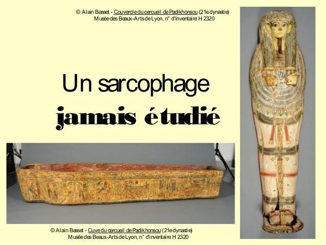 Un sarcophage jamais étudié © Alain Basset - Cuvedu cercueil dePadikhonsou (21edynastie) MuséedesBeaux-ArtsdeLyon, n° d'in...