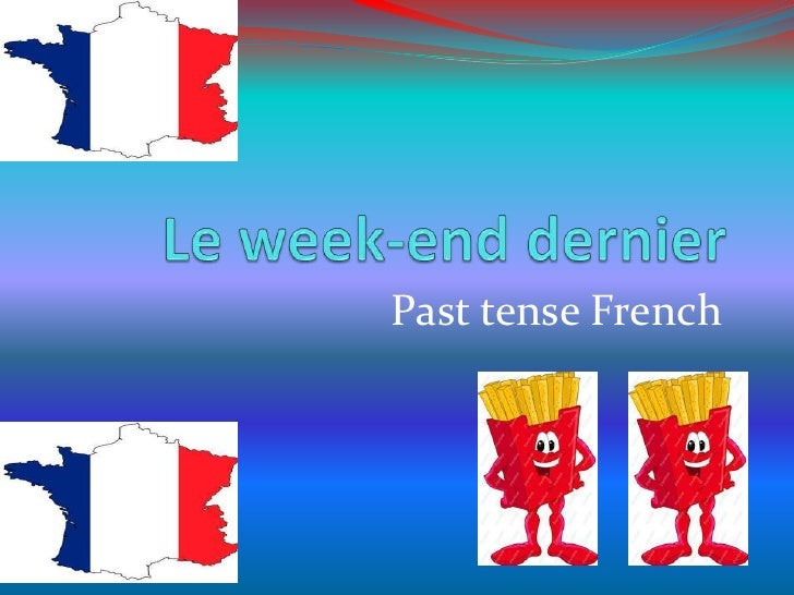 Le week-end dernier<br />Past tense French<br />