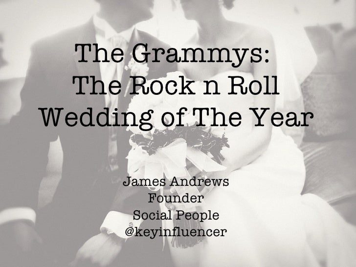 The Grammys:  The Rock n Roll Wedding of The Year James Andrews Founder Social People @keyinfluencer