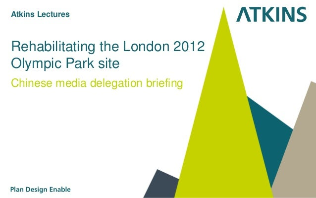 Rehabilitating the London 2012 Olympic Park site Chinese media delegation briefing Atkins Lectures
