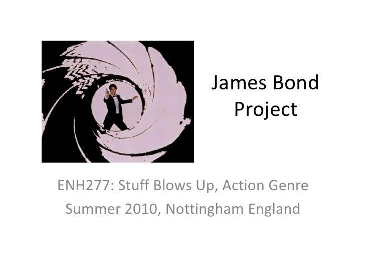 James Bond Project<br />ENH277: Stuff Blows Up, Action Genre<br />Summer 2010, Nottingham England<br />