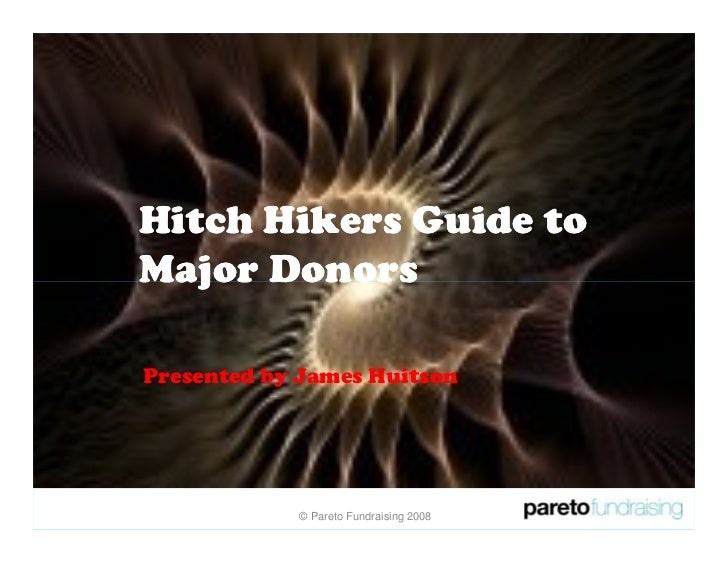Hitch Hikers Guide to Major Donors  Presented by James Huitson                 © Pareto Fundraising 2008
