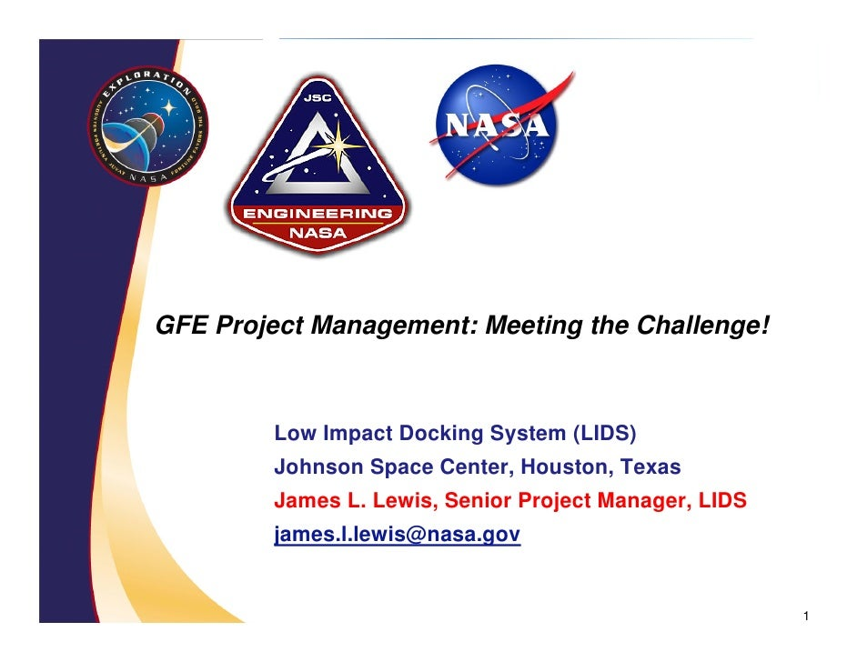 GFE Project Management: Meeting the Challenge!         Low Impact Docking System (LIDS)         Johnson Space Center, Hous...