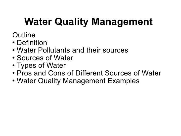 Water Quality Management <ul><li>Outline </li></ul><ul><li>Definition  </li></ul><ul><li>Water Pollutants and their source...
