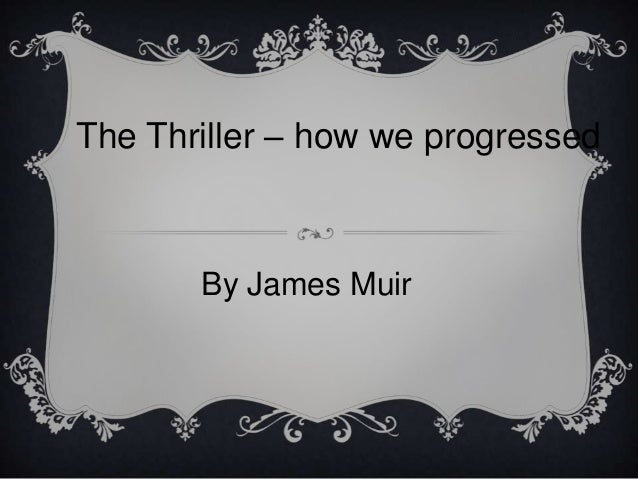 The Thriller – how we progressed       By James Muir