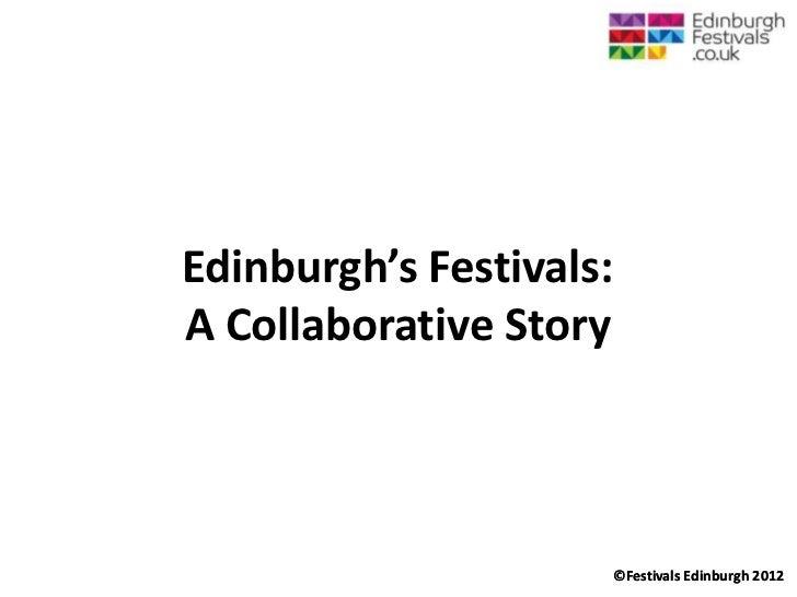 Edinburgh's Festivals:A Collaborative Story                     ©Festivals Edinburgh 2012