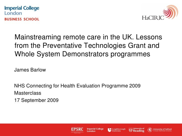 Mainstreaming remote care in the UK. Lessons from the Preventative Technologies Grant and Whole System Demonstrators progr...