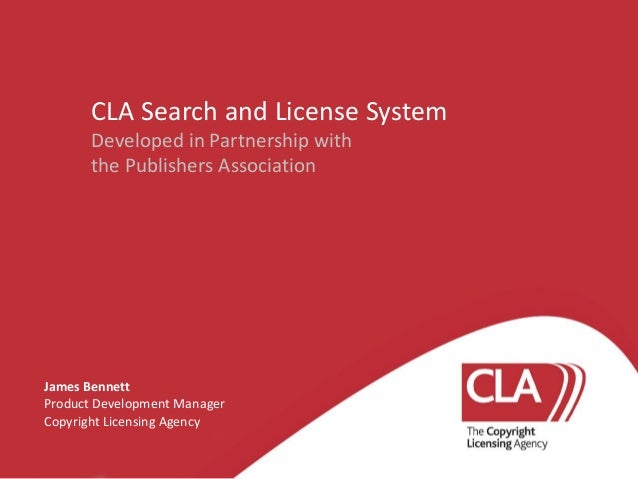 CLA Search and License System Developed in Partnership with the Publishers Association  James Bennett Product Development ...