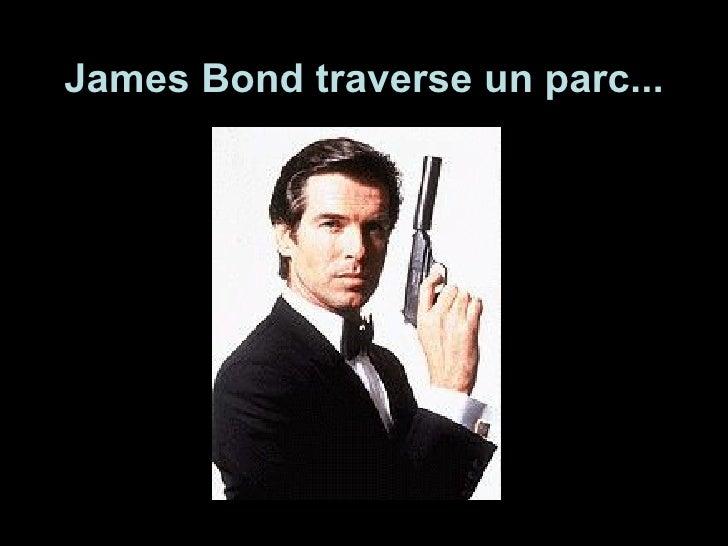 James Bond traverse un parc...
