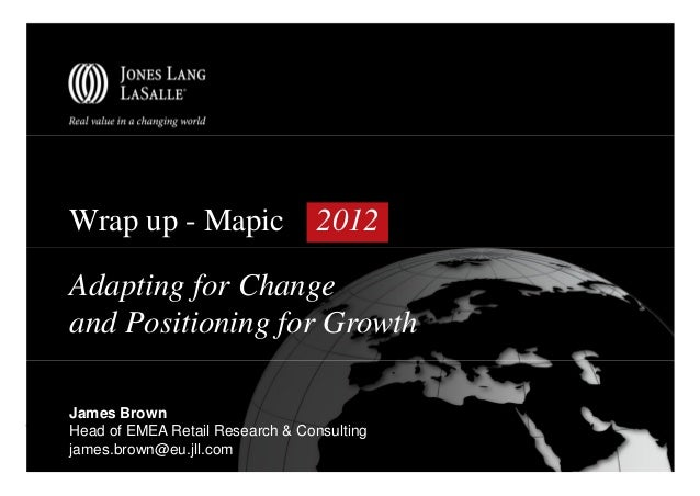 Wrap up - Mapic                  2012Adapting for Changeand Positioning for GrowthJames BrownHead of EMEA Retail Research ...