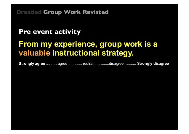 Dreaded Group Work Revisted  Pre event activity  From my experience, group work is a valuable instructional strategy. Stro...
