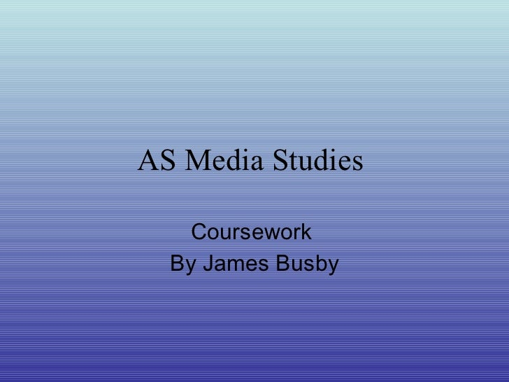AS Media Studies   Coursework  By James Busby