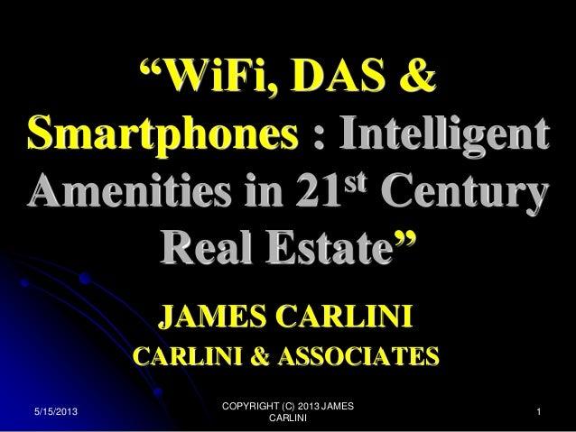 """WiFi, DAS & Smartphones : Intelligent st Century Amenities in 21 Real Estate"" JAMES CARLINI CARLINI & ASSOCIATES 5/15/201..."
