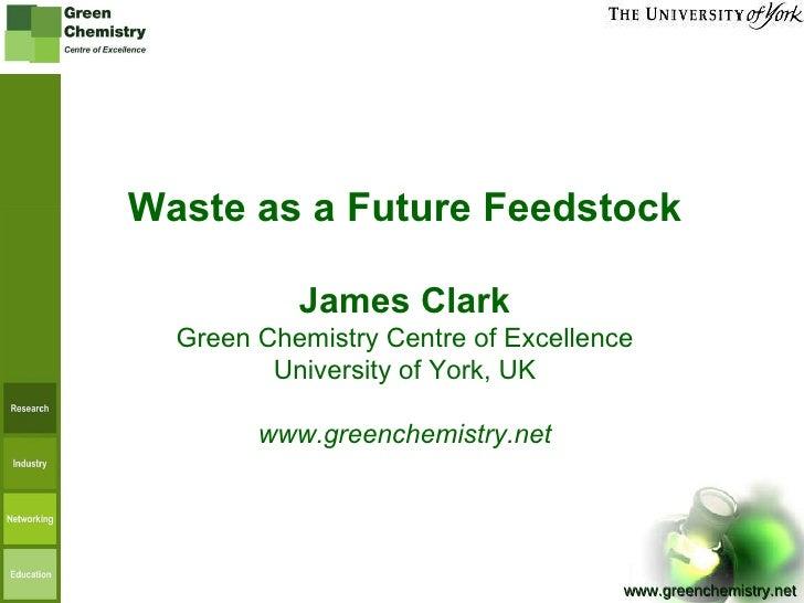 Waste as a future feedstock - James clark