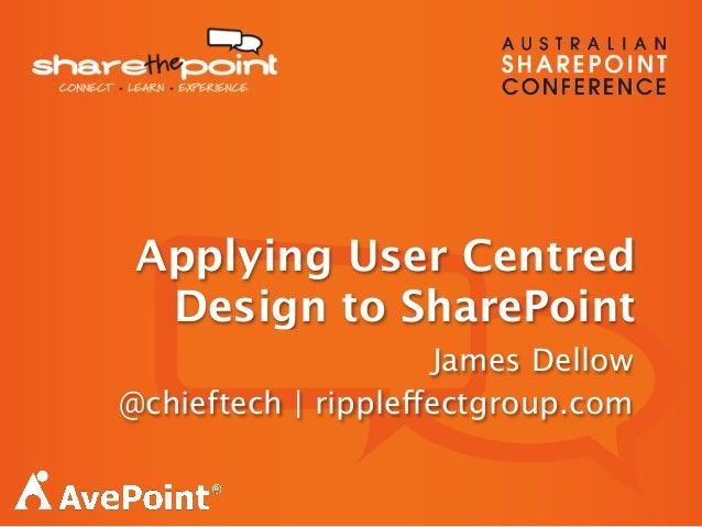 Applying User Centred Design to SharePoint - ShareThePoint Melbourne 2013