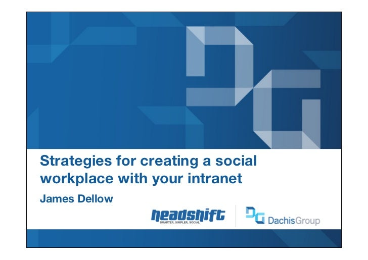 Strategies for creating a socialworkplace with your intranet!!James Dellow