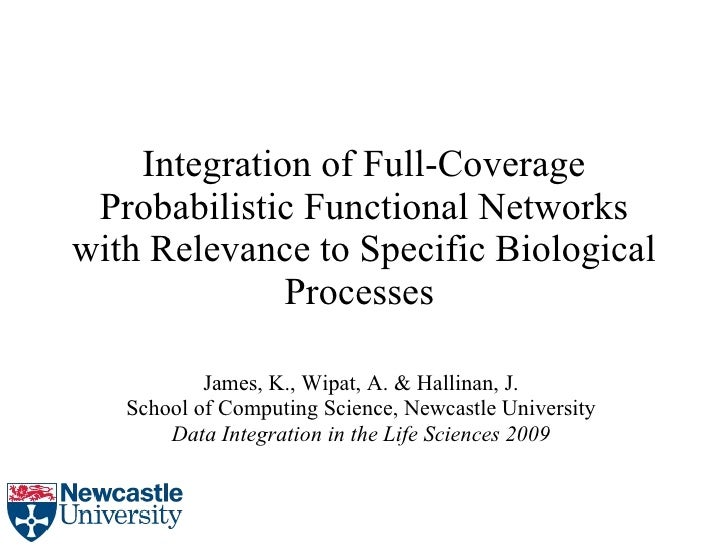 Integration of Full-Coverage Probabilistic Functional Networks with Relevance to Specific Biological Processes   James, K....