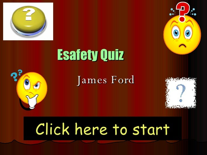Esafety Quiz James Ford Click here to start