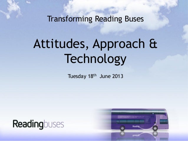Transforming Reading BusesAttitudes, Approach &TechnologyTuesday 18th June 2013