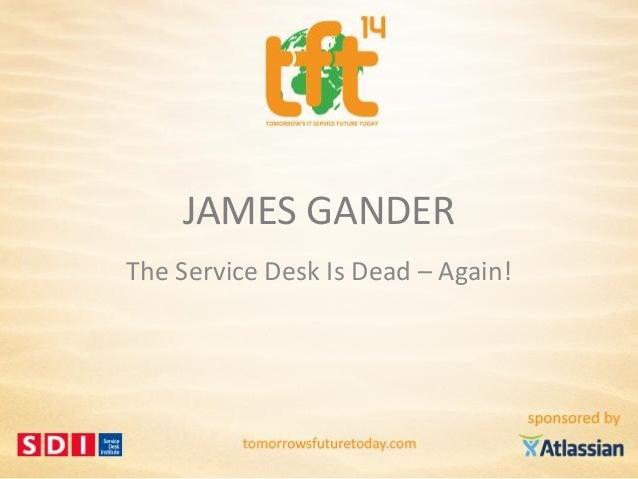 James Gander, The Service Desk Is Dead – Again!