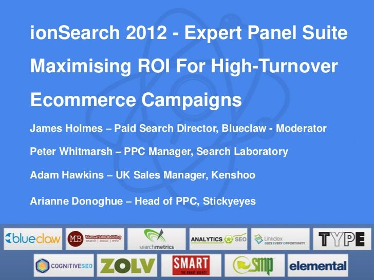 ionSearch 2012 - Expert Panel SuiteMaximising ROI For High-TurnoverEcommerce CampaignsJames Holmes – Paid Search Director,...