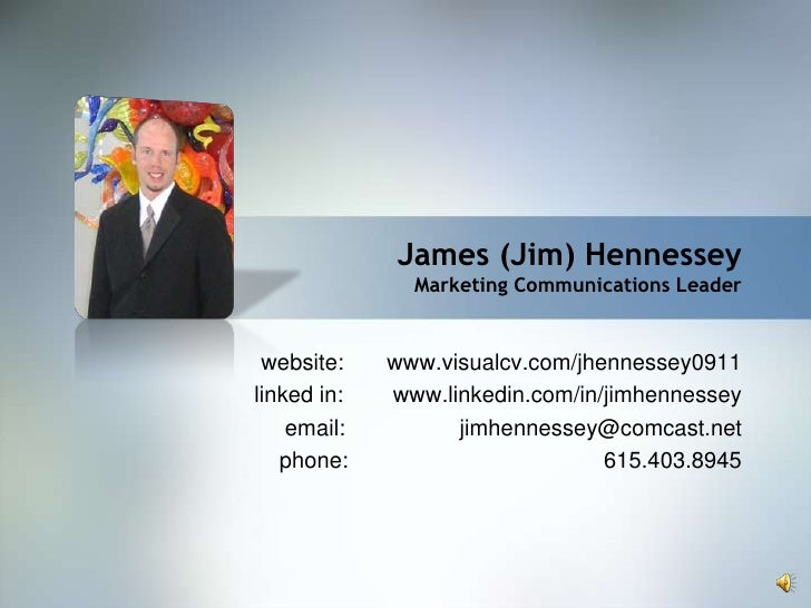 James (Jim) Hennessey                Marketing Communications Leader    website:    www.visualcv.com/jhennessey0911 linked...