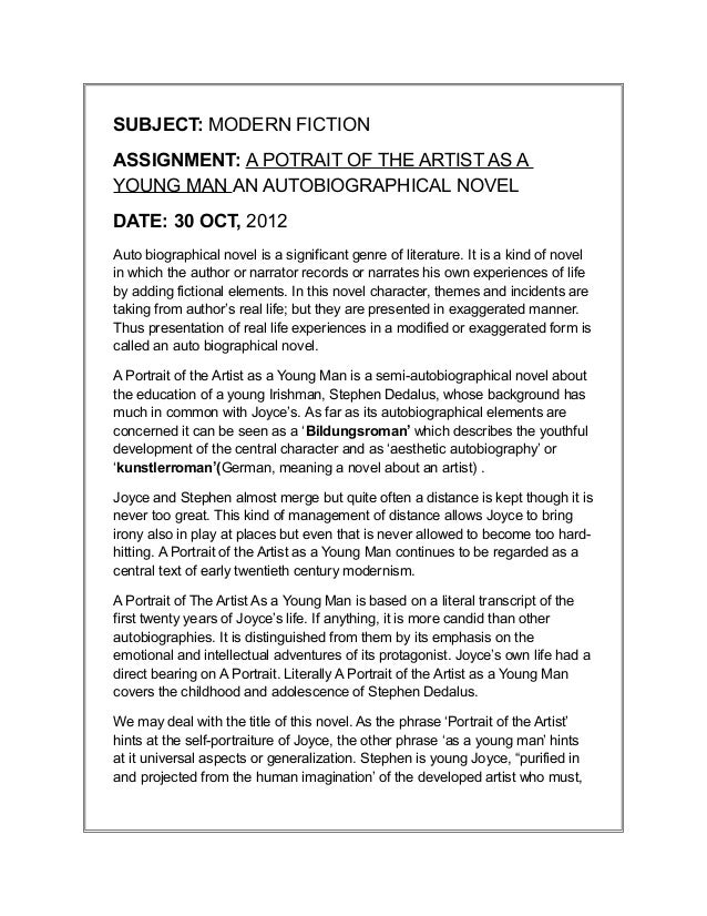 SUBJECT: MODERN FICTIONASSIGNMENT: A POTRAIT OF THE ARTIST AS AYOUNG MAN AN AUTOBIOGRAPHICAL NOVELDATE: 30 OCT, 2012Auto b...