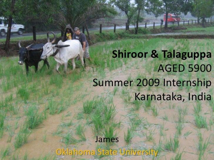 Shiroor & Talaguppa                    AGED 5900        Summer 2009 Internship                Karnataka, India        Jame...
