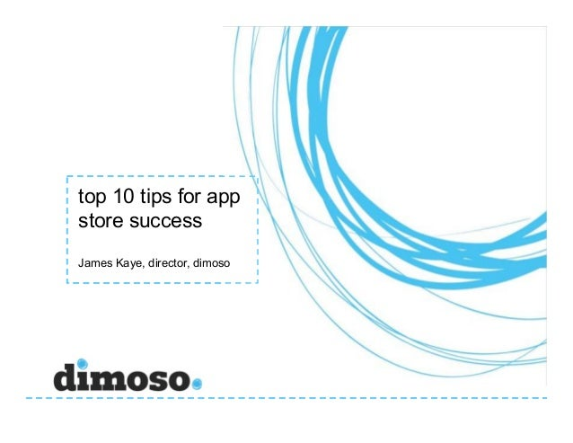'Top 10 tips for app store success' - How to give your app the best chance of success combining PR and marketing to deliver results - James Kaye - #APS2013