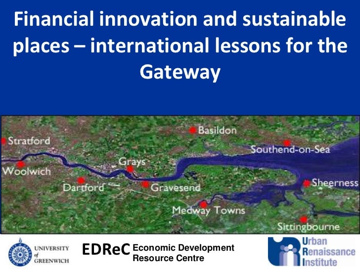 Financial innovation and sustainable places – international lessons for the Gateway<br />Economic Development Resource Cen...