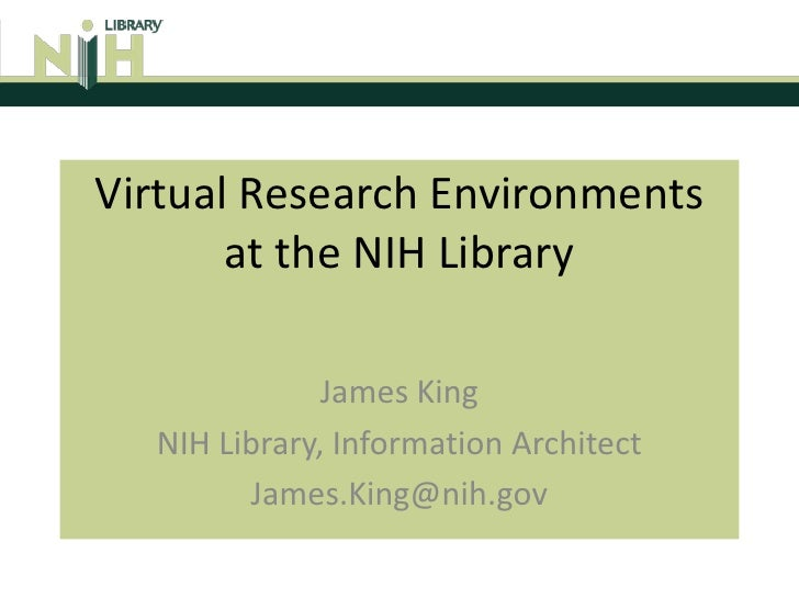 Virtual Research Environmentsat the NIH Library<br />James King<br />NIH Library, Information Architect<br />James.King@ni...