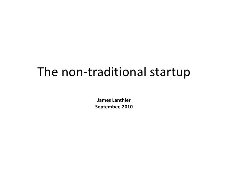 The non-traditional startup by James lanthier
