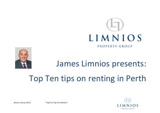 "James Limnios presents:                Top Ten tips on renting in PerthJames Limnios 2012   ""Top Ten Tips For Renters"""