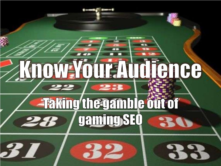 Know Your Audience<br />Taking the gamble out of gaming SEO<br />